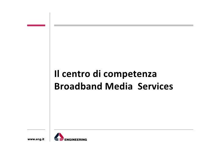 Il  centro  di  competenza                                       3              Broadband  Media    Services...