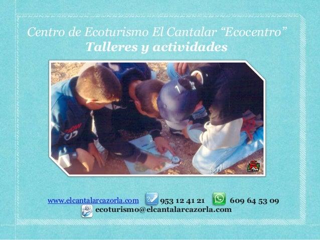 """Centro de Ecoturismo El Cantalar """"Ecocentro""""          Talleres y actividades   www.elcantalarcazorla.com   953 12 41 21   ..."""