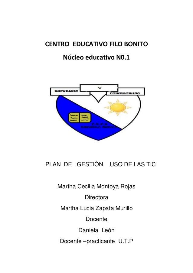 CENTRO EDUCATIVO FILO BONITO     Núcleo educativo N0.1PLAN DE GESTIÒN          USO DE LAS TIC   Martha Cecilia Montoya Roj...