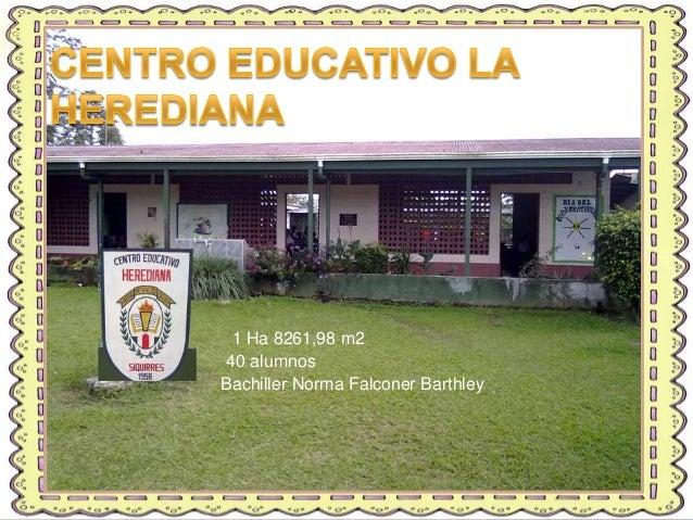 1 Ha 8261,98 m240 alumnosBachiller Norma Falconer Barthley