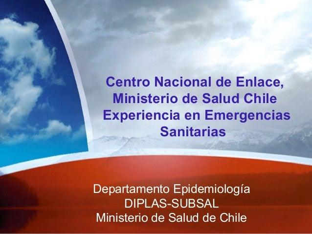Departamento Epidemiología DIPLAS-SUBSAL Ministerio de Salud de Chile Centro Nacional de Enlace, Ministerio de Salud Chile...
