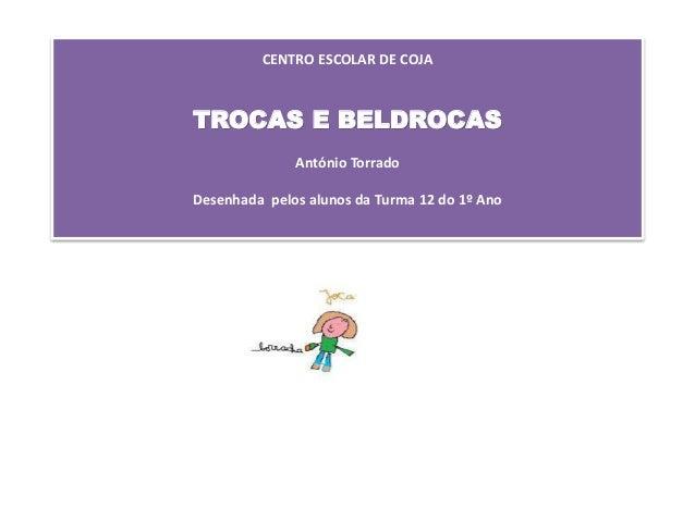 CENTRO ESCOLAR DE COJA TROCAS E BELDROCAS António Torrado Desenhada pelos alunos da Turma 12 do 1º Ano <D