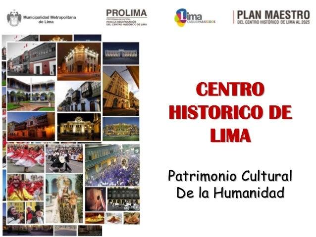 Equipo Técnico – Prolima Enero 2014 CENTRO HISTORICO DE LIMA Patrimonio Cultural De la Humanidad