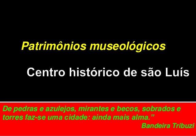 """Patrimônios museológicos De pedras e azulejos, mirantes e becos, sobrados e torres faz-se uma cidade: ainda mais alma."""" Ba..."""