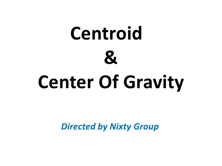 Centroid  &Center Of Gravity<br />Directed by Nixty Group <br />