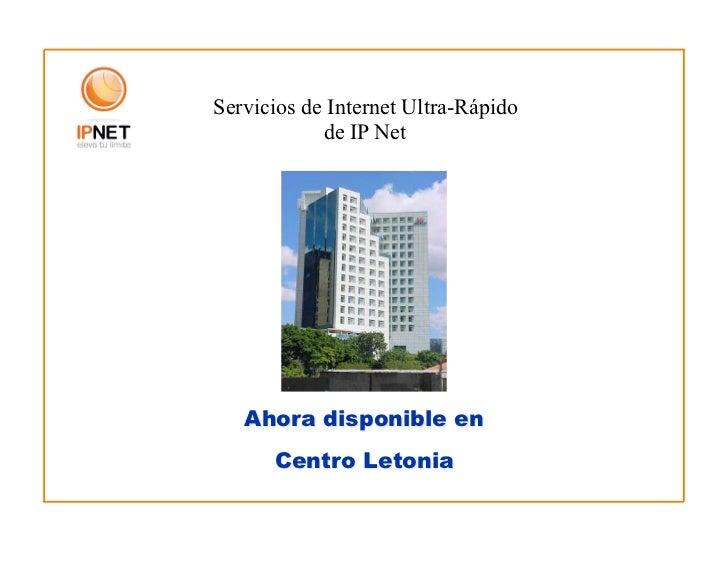 Servicios de Internet Ultra-Rápido            de IP Net   Ahora disponible en      Centro Letonia