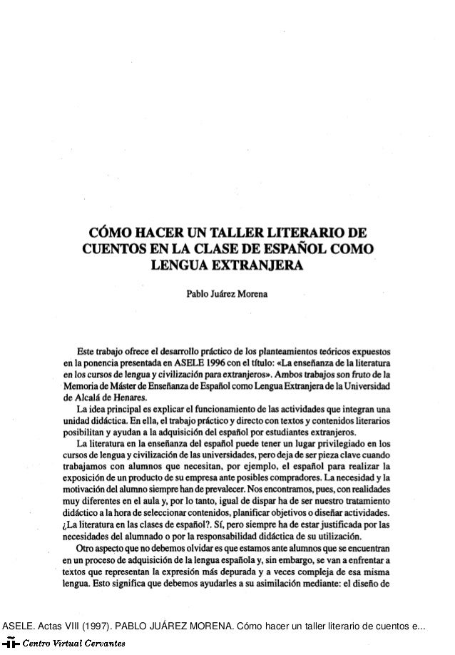 CÓMO HACER UN TALLER LITERARIO DE CUENTOS EN LA CLASE DE ESPAÑOL COMO LENGUA EXTRANJERA Pablo Juárez Morena Este trabajo o...