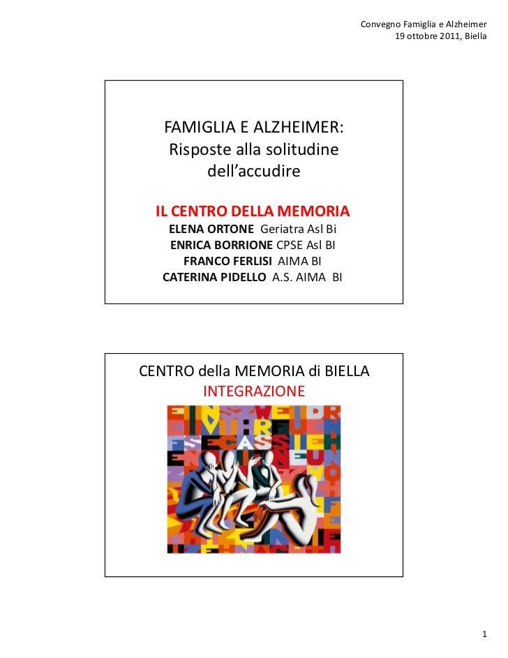 Convegno Famiglia e Alzheimer                                          19 ottobre 2011, Biella   FAMIGLIA E ALZHEIMER:    ...