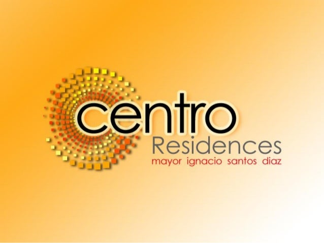 Contents • About the Company   – Completed and On- Going     Projects • Centro Residence   – Project Overview   – Location...