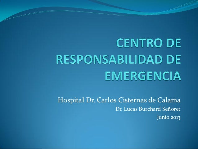 Hospital Dr. Carlos Cisternas de CalamaDr. Lucas Burchard SeñoretJunio 2013