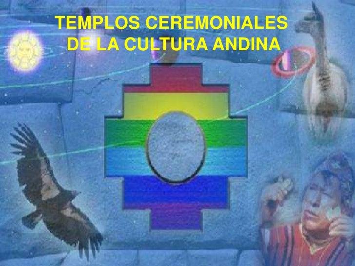TEMPLOS CEREMONIALES <br />DE LA CULTURA ANDINA<br />
