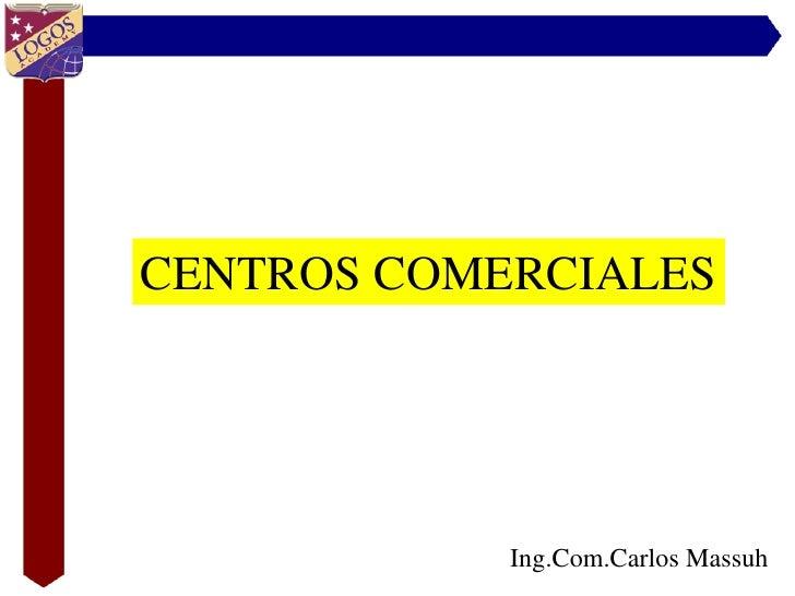 CENTROS COMERCIALES                 Ing.Com.Carlos Massuh