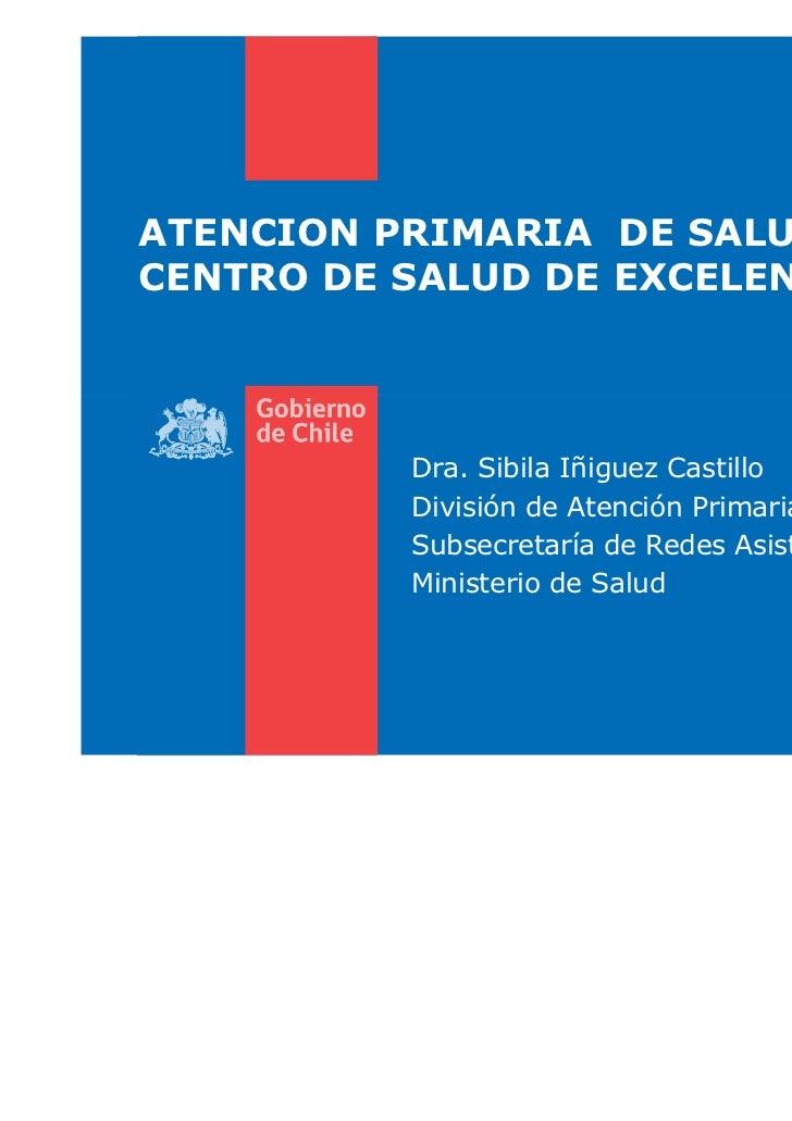 ATENCION PRIMARIA DE SALUD:CENTRO DE SALUD DE EXCELENCIA          Dra. Sibila Iñiguez Castillo          División de Atenci...