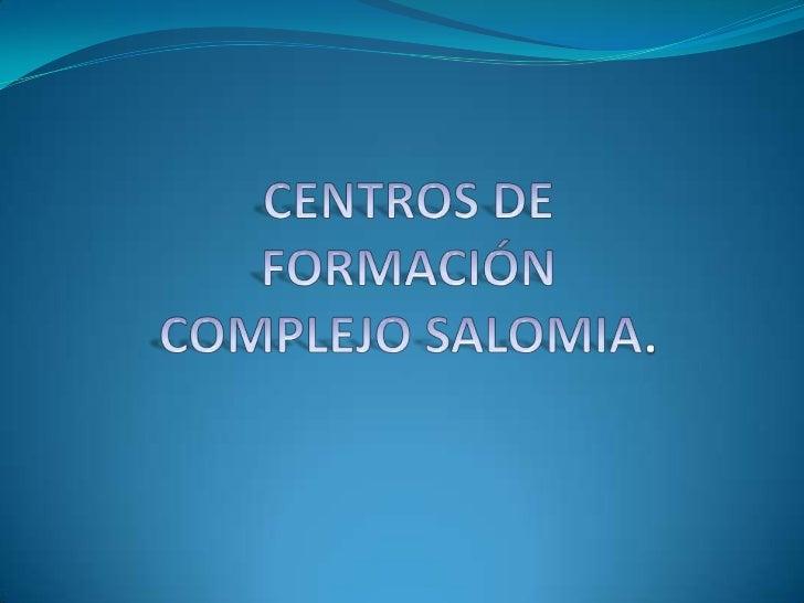 CENTROS DE FORMACIÓN COMPLEJO SALOMIA.<br />