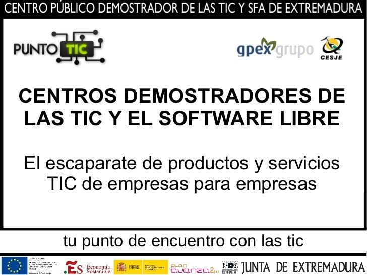 CENTROS DEMOSTRADORES DELAS TIC Y EL SOFTWARE LIBREEl escaparate de productos y servicios   TIC de empresas para empresas ...