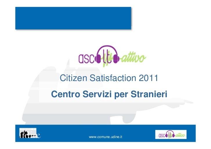 Citizen Satisfaction 2011Centro Servizi per Stranieri         www.comune.udine.it