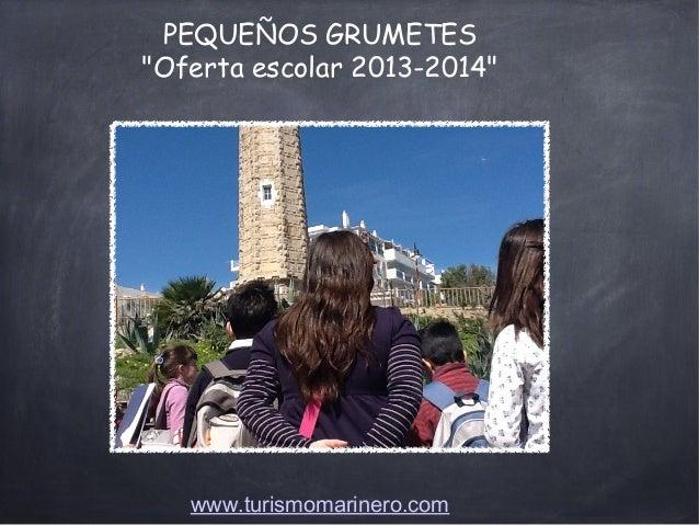 """PEQUEÑOS GRUMETES""""Oferta escolar 2013-2014""""www.turismomarinero.com"""