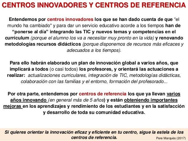 Si quieres orientar la innovación eficaz y eficiente en tu centro, sigue la estela de los centros de referencia. Pere Marq...