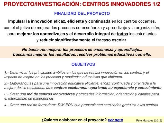¿Quieres colaborar en el proyecto? ver aquí FINALIDAD DEL PROYECTO Impulsar la innovación eficaz, eficiente y continuada e...