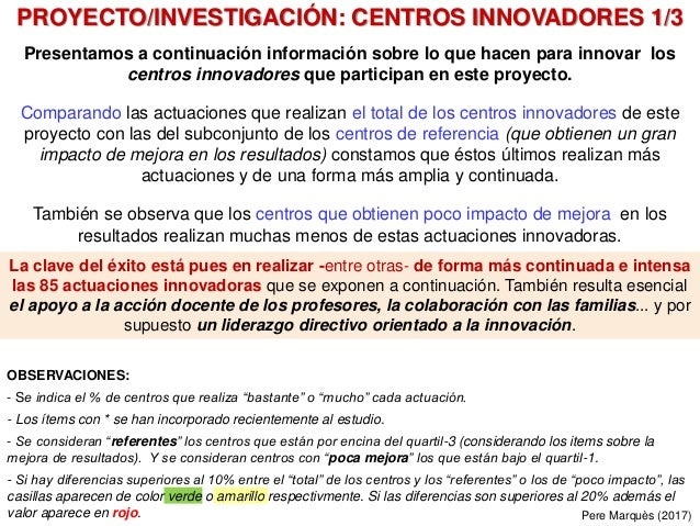 Pere Marquès (2017) Presentamos a continuación información sobre lo que hacen para innovar los centros innovadores que par...