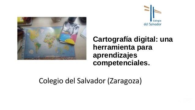 Cartografía digital: una herramienta para aprendizajes competenciales. Colegio del Salvador (Zaragoza)