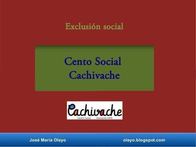Exclusión social Cento Social Cachivache José María Olayo olayo.blogspot.com