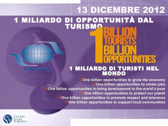 13 DICEMBRE 20121 MILIARDO DI OPPORTUNITÀ DAL           TURISMO                   1 MILIARDO DI TURISTI NEL               ...