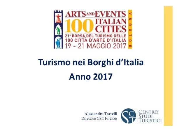 Turismo nei Borghi d'Italia Anno 2017 Alessandro Tortelli Direttore CST Firenze