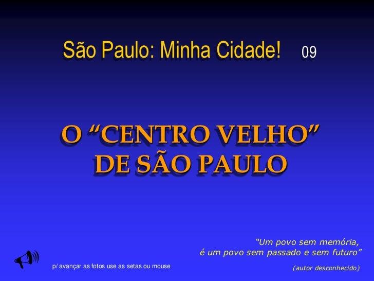 """São Paulo: Minha Cidade!                                       09       O """"CENTRO VELHO""""         DE SÃO PAULO             ..."""