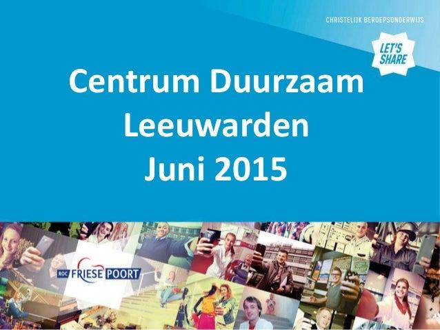 Centrum Duurzaam Leeuwarden Juni 2015