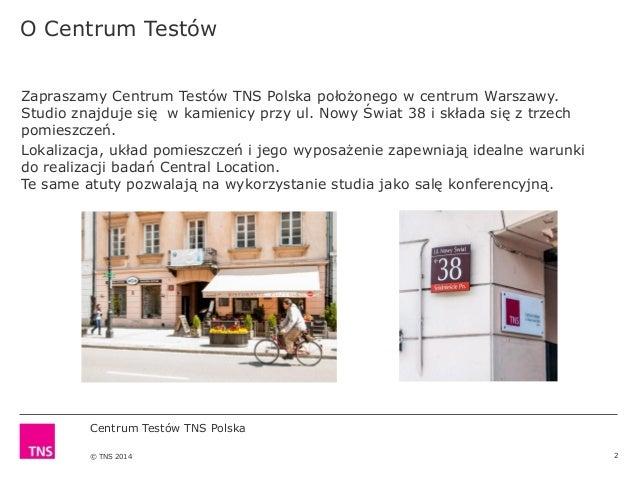 Centrum Testów TNS Polska © TNS 2014 O Centrum Testów 2 Zapraszamy Centrum Testów TNS Polska położonego w centrum Warszawy...