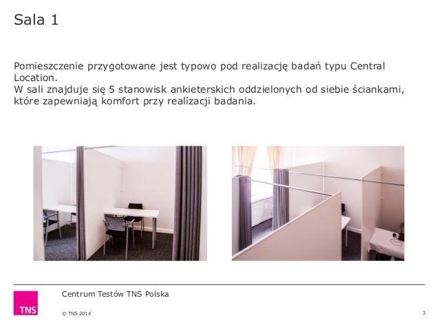 Centrum Testów TNS Polska © TNS 2014 Sala 1 3 Pomieszczenie przygotowane jest typowo pod realizację badań typu Central Loc...