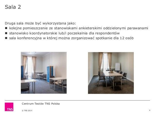Centrum Testów TNS Polska © TNS 2014 Sala 2 4 Druga sala może być wykorzystana jako:  kolejne pomieszczenie ze stanowiska...
