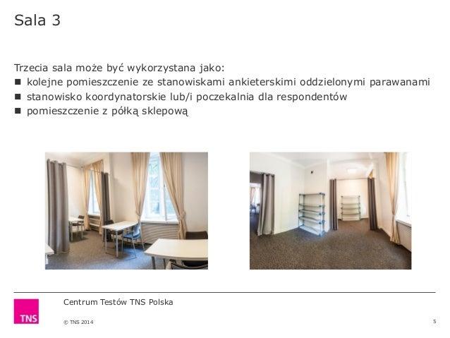Centrum Testów TNS Polska © TNS 2014 Sala 3 5 Trzecia sala może być wykorzystana jako:  kolejne pomieszczenie ze stanowis...