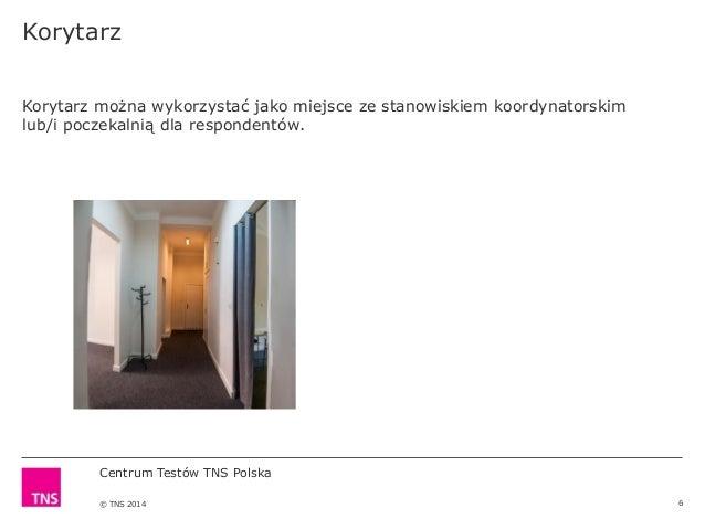 Centrum Testów TNS Polska © TNS 2014 Korytarz 6 Korytarz można wykorzystać jako miejsce ze stanowiskiem koordynatorskim lu...