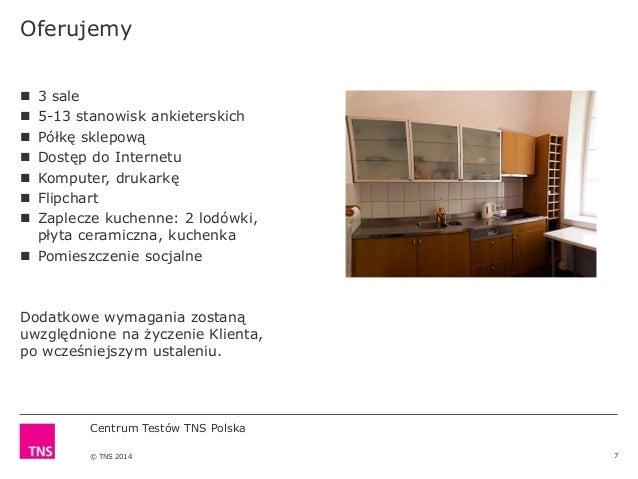 Centrum Testów TNS Polska © TNS 2014 Oferujemy 7  3 sale  5-13 stanowisk ankieterskich  Półkę sklepową  Dostęp do Inte...