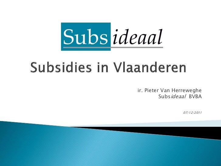 ir. Pieter Van Herreweghe          Subsideaal BVBA                 07/12/2011