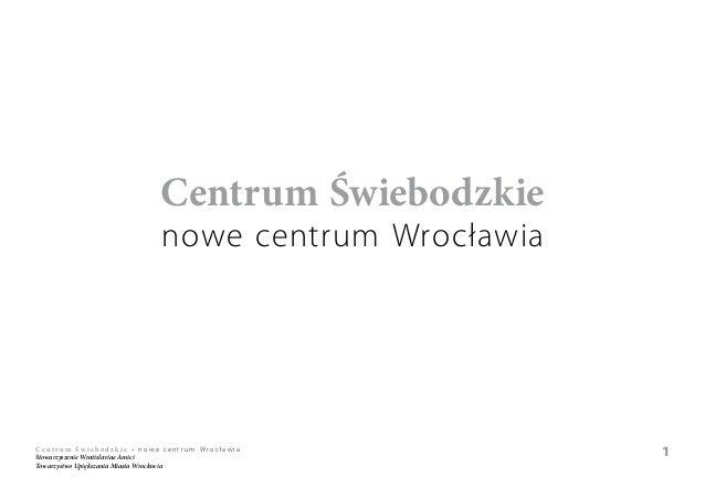 Centrum Świebodzkie                           nowe centrum WrocławiaCentrum Świebodzk ie • nowe centrum WrocławiaStowarzys...