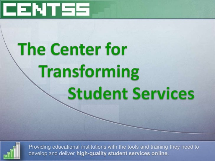 The Center for      Transforming             Student Services<br />Providing educational institutions with the tools and t...