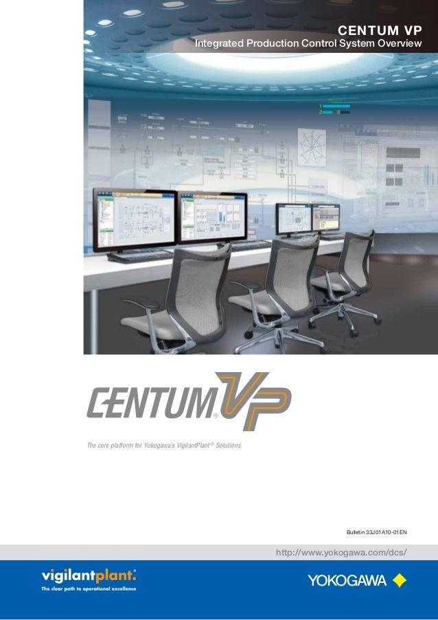 http://www.yokogawa.com/dcs/ Bulletin 33J01A10-01EN The core platform for Yokogawa's VigilantPlant® Solutions CENTUM VP In...
