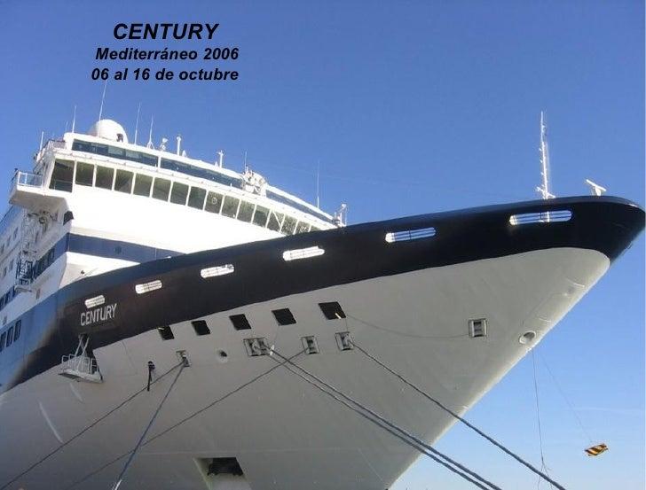 CENTURY Mediterráneo 2006 06 al 16 de octubre