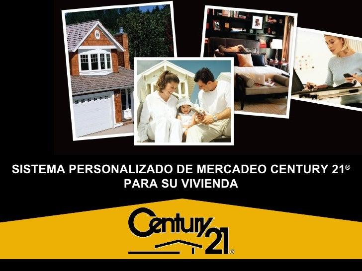 SISTEMA PERSONALIZADO DE MERCADEO CENTURY 21 ® PARA SU VIVIENDA FOR YOUR HOME