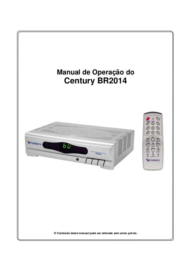 Manual de Operação do Century BR2014 O Conteúdo deste manual pode ser alterado sem aviso prévio.