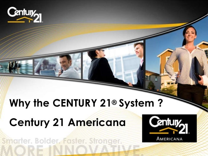 Why the CENTURY 21® System ?Century 21 Americana                          © 2011 Century 21 Real Estate LLC. All rights re...