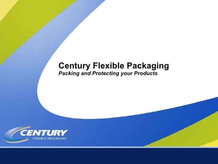Century Flexible Packaging Packing and Protecting your Products