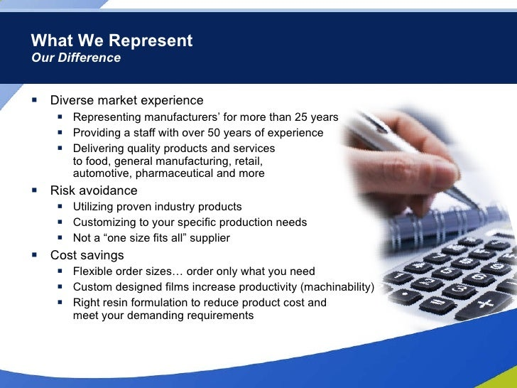 What We Represent Our Difference <ul><li>Diverse market experience </li></ul><ul><ul><li>Representing manufacturers' for m...