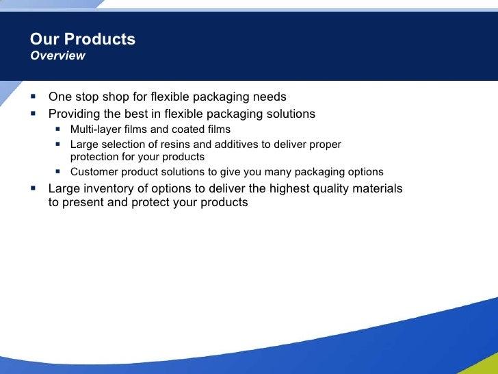 Our Products Overview <ul><li>One stop shop for flexible packaging needs  </li></ul><ul><li>Providing the best in flexible...