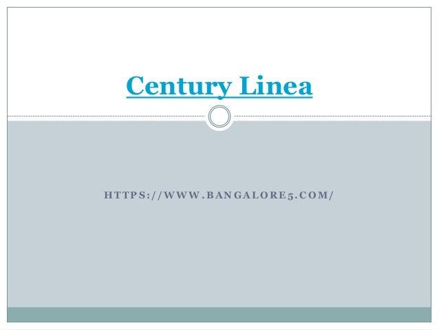 H T T P S : / / W W W . B A N G A L O R E 5 . C O M / Century Linea