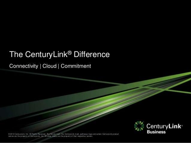 © 2013 CenturyLink, Inc. All Rights Reserved. The Savvis mark, the CenturyLink mark, pathways logo and certain CenturyLink...