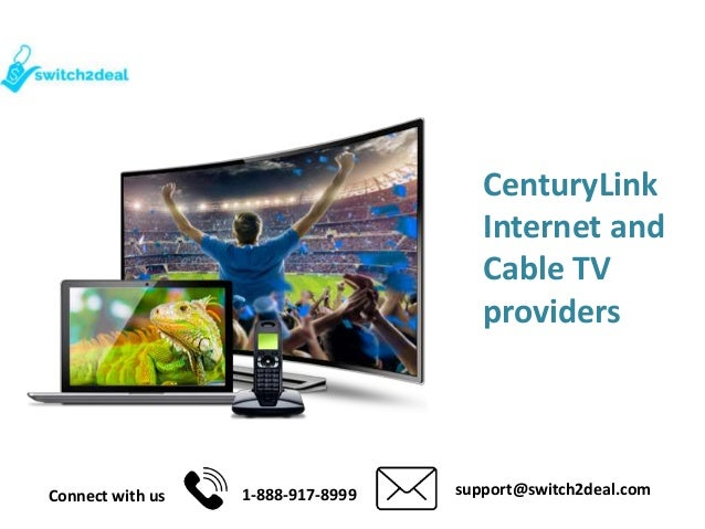 CenturyLink Internet and Cable TV providers Connect with us 1-888-917-8999 support@switch2deal.com